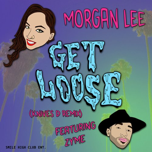 Morgan Lee, Knives D Remix - Get Loose (feat. Zyme) [Knives D Remix] - Single [ED1446922188]